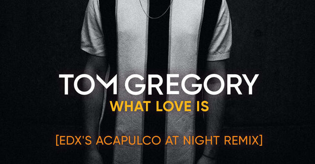 "EDX liefert House-Remix von Tom Gregorys ""What Love Is"" Track"