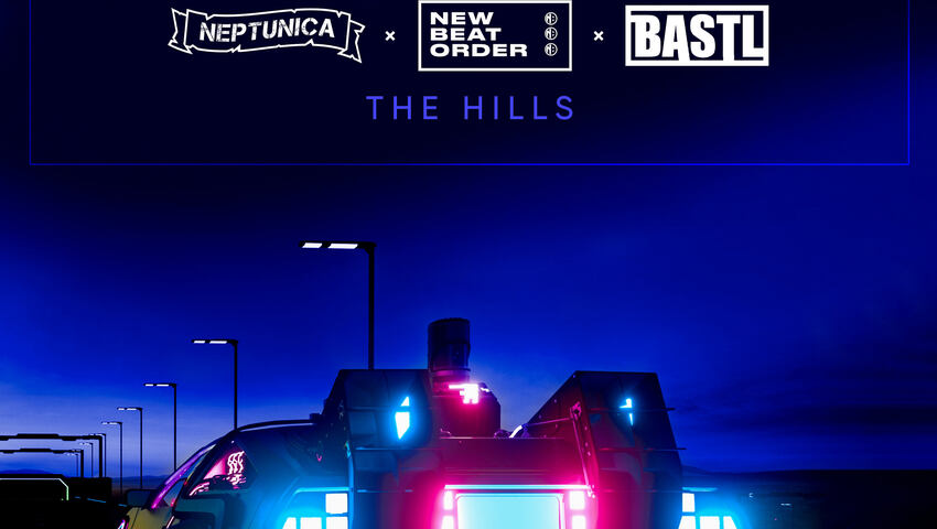 Neptunica x New Beat Order x BASTL - The Hills
