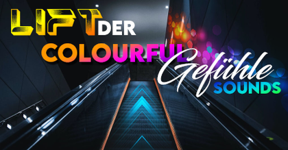 LIFT der Colourful Gefühle-Sounds!